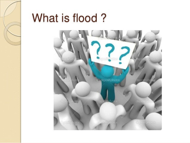 What is flood ?