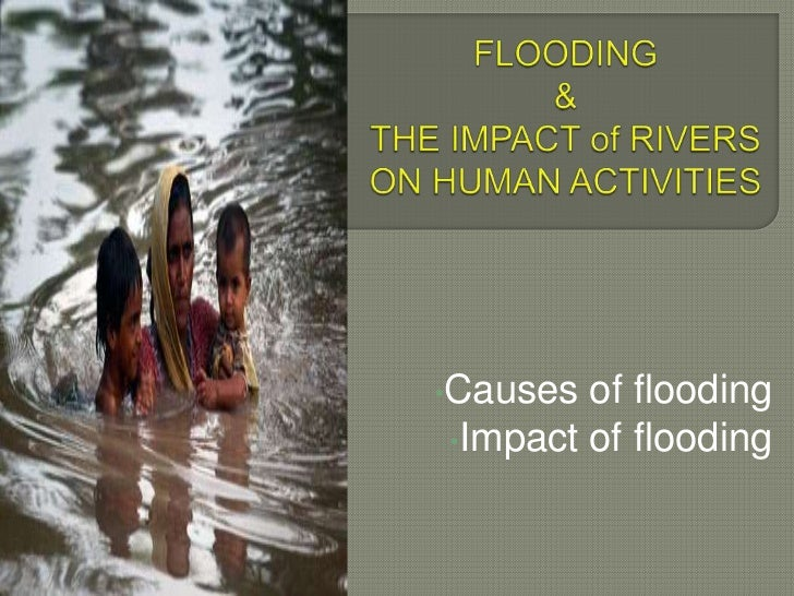 the impact of the floods essay Effects of floods floods are mostly cause and effect essay: floods, hurricanes, impact events, landslides, mudslides, tornadoes, tsunamis, tropical.