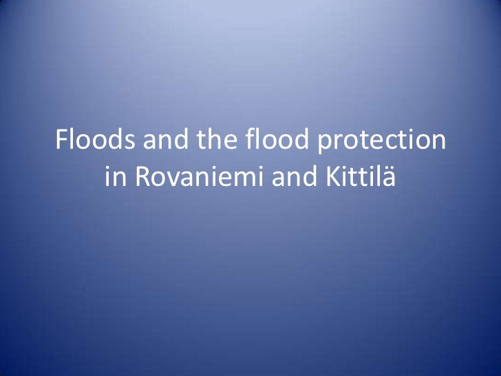 Floods and the flood protection    in Rovaniemi and Kittilä