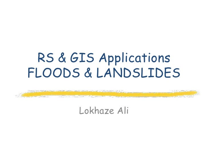 RS & GIS ApplicationsFLOODS & LANDSLIDES       Lokhaze Ali