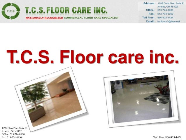 T.C.S. Floor care inc.1299 Ohio Pike, Suite EAmelia, OH 45102.Office: 513-774-0800Fax: 513-774-0950         Toll Free: 866...
