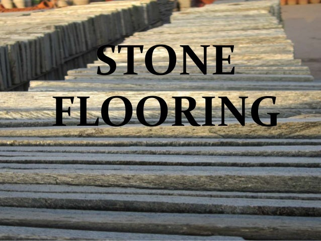 STONE FLOORING Stone flooring is a type of flooring in which the floor is covered with stone slabs or stone tiles Used i...