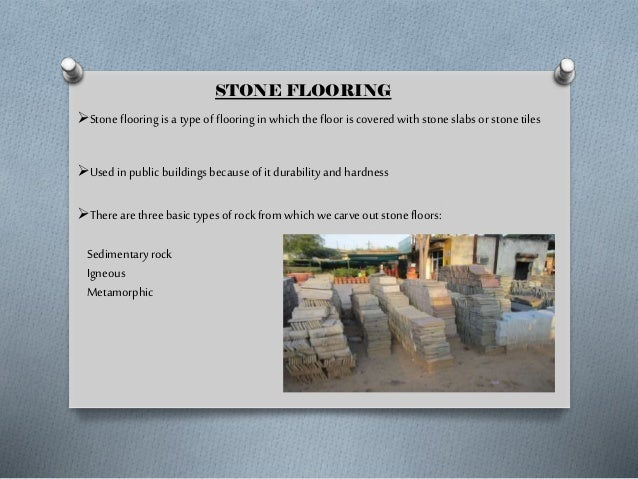 TYPES OF STONE FLOORING MARBLE FLOORING Various colors depending on origin. fine and prosperous looking floors. Mainly ...