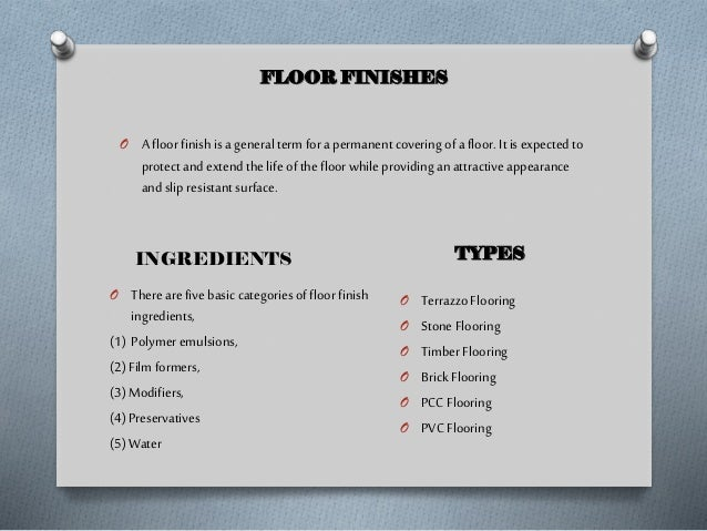 FLOOR FINISHES  O A floor finish is a general term for a permanent covering of a floor. It is expected to  protect and ext...