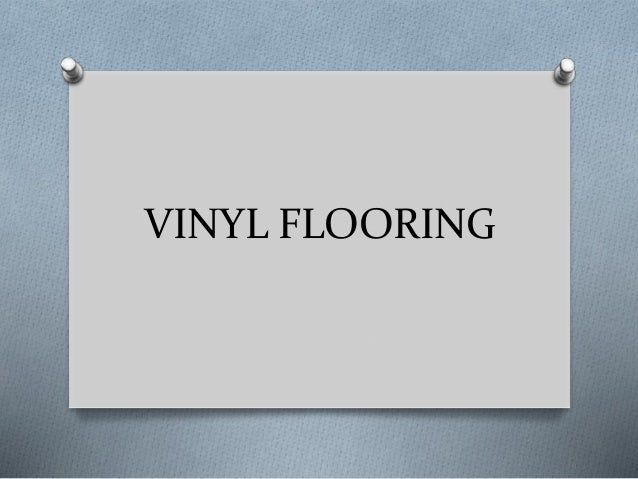 SOME BASIC VINYL FLOORING 1. THEROTILE • THIS IS A TYPE OF VINYL TILE. THIS CAN BE FIXED ON ANY AREA OF YOUR HOME. THIS CO...