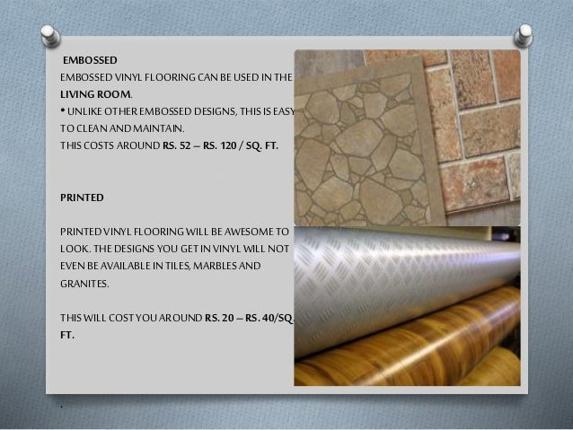 3. PVC VINYL FLOORING • CHOOSE PVC VINYL FLOORING FOR A CLASSIC LOOK. THIS WILL COST YOU AROUND RS. 80 – RS. 100/SQ. FT.  ...