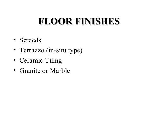 FLOOR FINISHES•   Screeds•   Terrazzo (in-situ type)•   Ceramic Tiling•   Granite or Marble