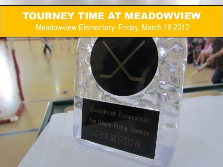 TOURNEY TIME AT MEADOWVIEW Meadowview Elementary Friday, March 16 2012