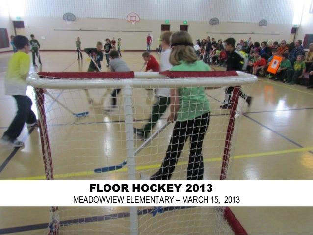 FLOOR HOCKEY 2013MEADOWVIEW ELEMENTARY – MARCH 15, 2013