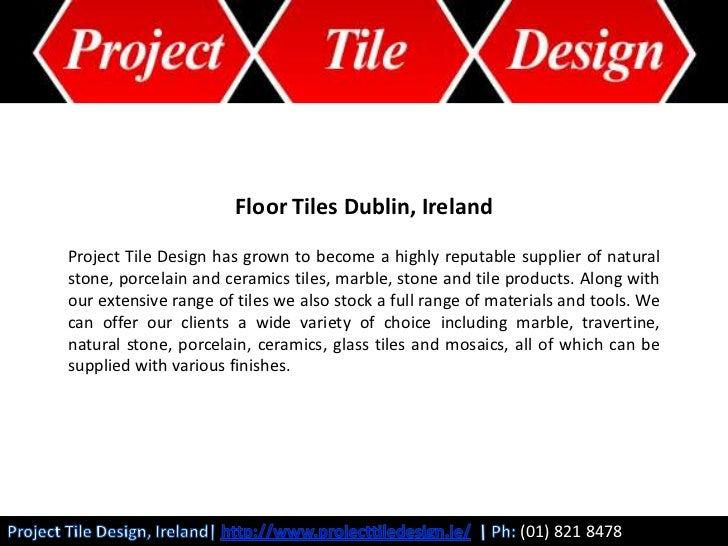 Floor Tiles Dublin, Ireland<br />Project Tile Design has grown to become a highly reputable supplier of natural stone, por...