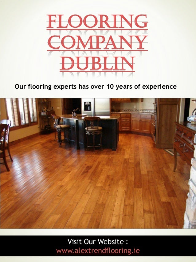 1 Flooring Company Dublin Visit Our Website : www.alextrendflooring.ie Our flooring experts has over 10 years of experience