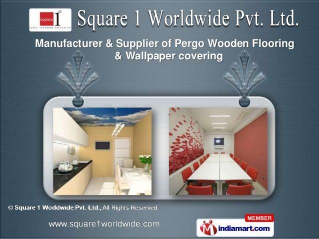 Manufacturer & Supplier of Pergo Wooden Flooring               & Wallpaper covering