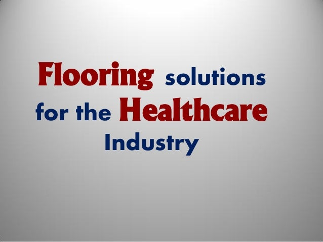 Flooring solutionsfor the Healthcare     Industry