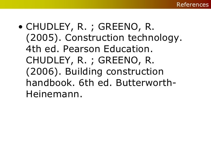 References• CHUDLEY, R. ; GREENO, R.  (2005). Construction technology.  4th ed. Pearson Education.  CHUDLEY, R. ; GREENO, ...