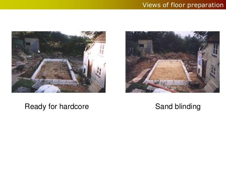 Views of floor preparationReady for hardcore       Sand blinding