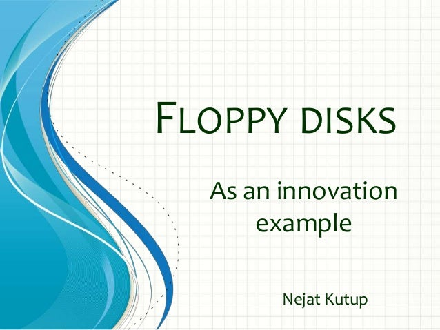 FLOPPY DISKS As an innovation example Nejat Kutup