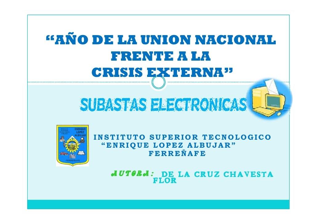 """""""AÑO DE LA UNION NACIONAL        FRENTE A LA      CRISIS EXTERNA""""     """"SUBASTAS ELECTRONICAS      INSTITUTO SUPERIOR TECNO..."""