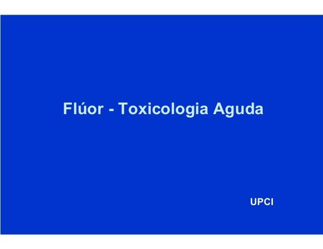 Flúor - Toxicologia Aguda UPCI