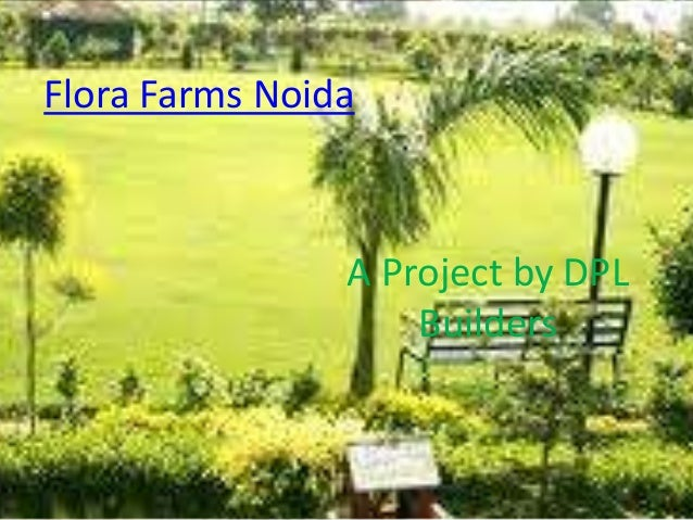 Flora Farms Noida                A Project by DPL                    Builders