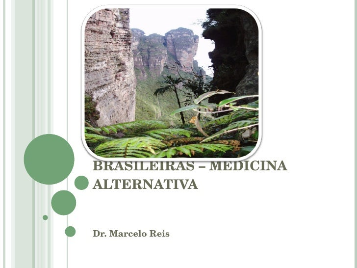 FLORAIS E TINTURAS BRASILEIRAS – MEDICINA ALTERNATIVA Dr. Marcelo Reis