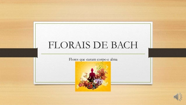 FLORAIS DE BACH  Flores que curam corpo e alma