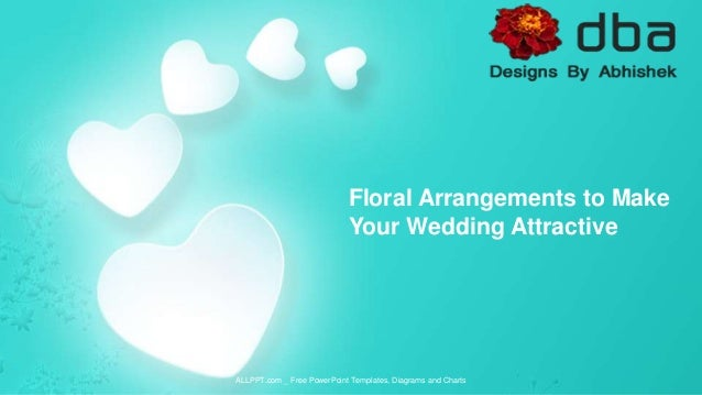 ALLPPT.com _ Free PowerPoint Templates, Diagrams and Charts Floral Arrangements to Make Your Wedding Attractive
