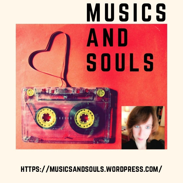 MUSICS AND SOULS https://musicsandsouls.wordpress.com/