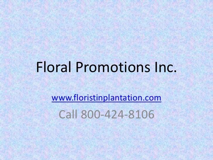FloralPromotionsInc.   www.floristinplantation.com    Call800‐424‐8106