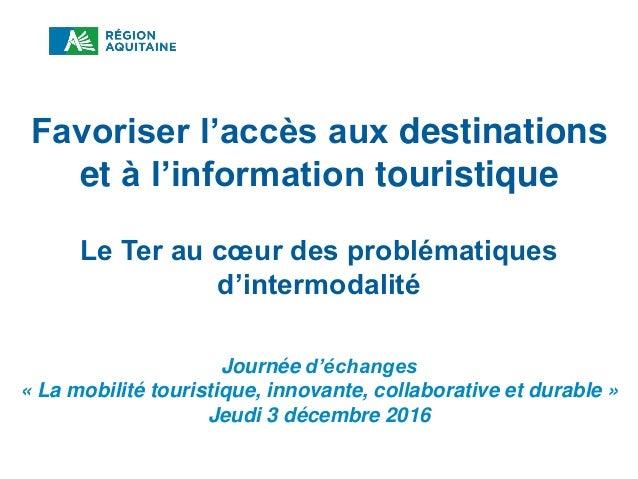 Favoriser l'accès aux destinations et à l'information touristique Journée d'échanges « La mobilité touristique, innovante,...