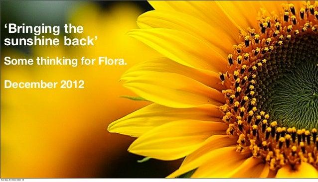'Bringing the  sunshine back'  Some thinking for Flora.  December 2012Sunday, 30 December 12