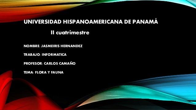 UNIVERSIDAD HISPANOAMERICANA DE PANAMÁ II cuatrimestre NOMBRE: JASMEIRIS HERNANDEZ TRABAJO: INFORMATICA PROFESOR: CARLOS C...