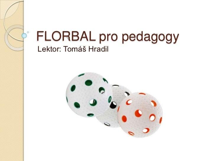 FLORBAL pro pedagogyLektor: Tomáš Hradil