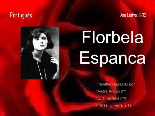 Português                   Ano Letivo: 11/12            Florbela            Espanca              Trabalho realizado por: ...