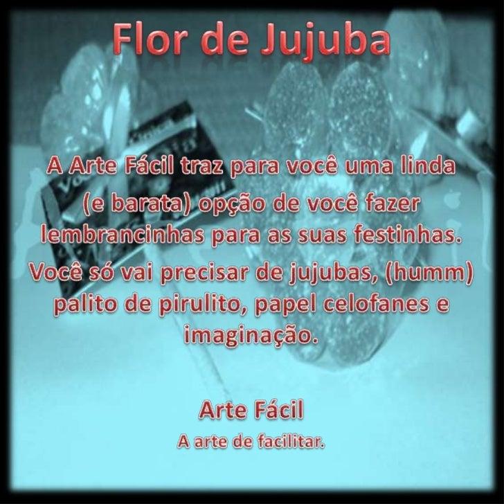Flor de Jujuba<br />A Arte Fácil traz para você uma linda <br />(e barata) opção de você fazer lembrancinhas para as suas ...