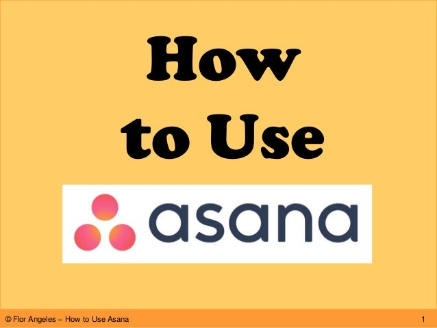 How to Use 1© Flor Angeles – How to Use Asana