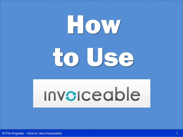 How to Use 1© Flor Angeles – How to Use Invoiceable
