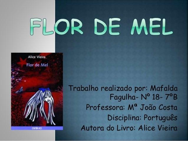 Trabalho realizado por: Mafalda Fagulha- Nº 18- 7ºB Professora: Mª João Costa Disciplina: Português Autora do Livro: Alice...