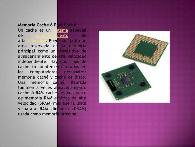 SRAM Siglas de Static Random Access Memory, es un tipo de memoria que es más rápida y fiable que la más común DRAM (Dynami...