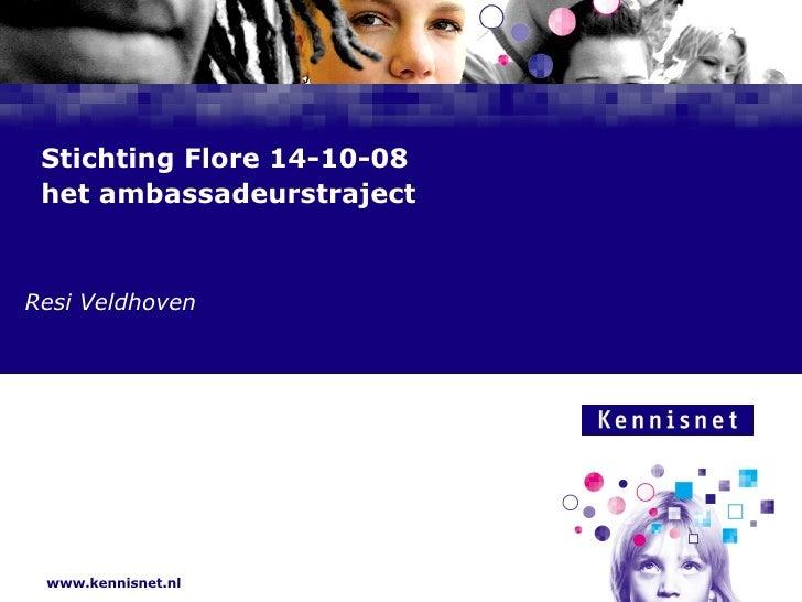 Stichting Flore 14-10-08 het ambassadeurstraject    Resi Veldhoven