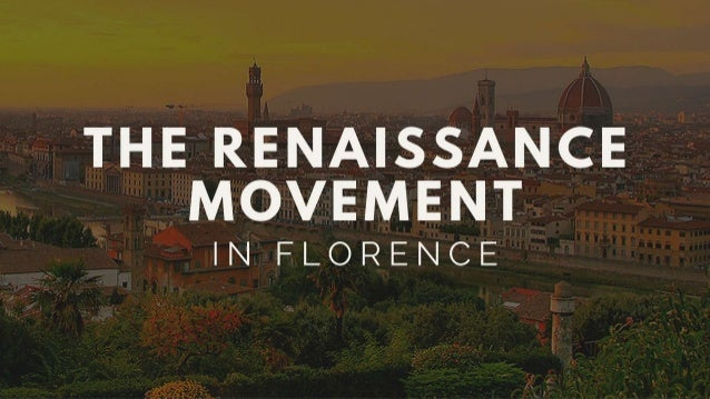 THE RENAISSANCE MOVEMENT  IN FLORENCE