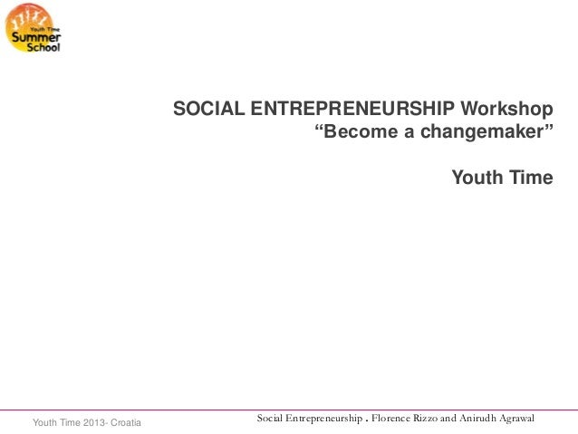 "SOCIAL ENTREPRENEURSHIP Workshop ""Become a changemaker"" Youth Time  Youth Time 2013- Croatia  Social Entrepreneurship . Fl..."