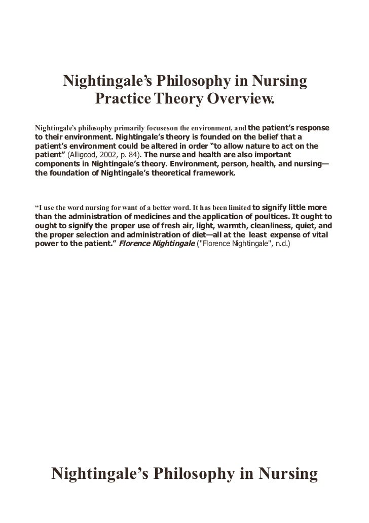 Nightingale's Philosophy in Nursing             Practice Theory Overview. Nightingale's philosophy primarily focuses on th...