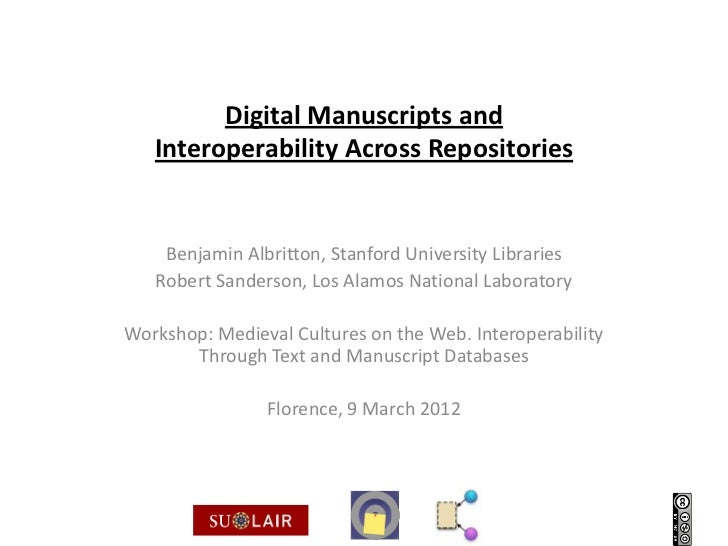 Digital Manuscripts and   Interoperability Across Repositories    Benjamin Albritton, Stanford University Libraries   Robe...