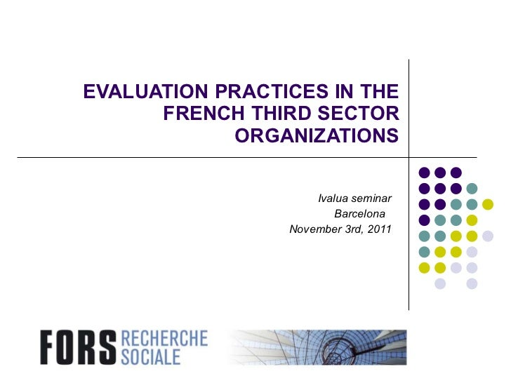 EVALUATION  PRACTICES IN THE FRENCH THIRD SECTOR ORGANIZATIONS Ivalua seminar Barcelona  November 3rd, 2011