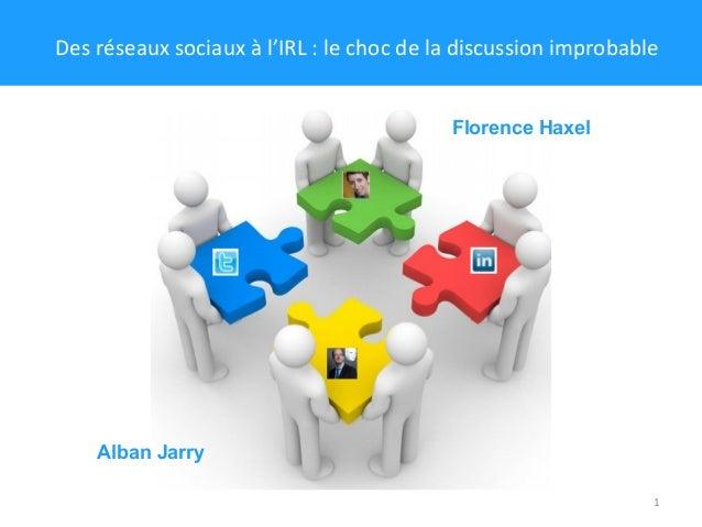 1 Florence Haxel Alban Jarry Des réseaux sociaux à l'IRL : le choc de la discussion improbable