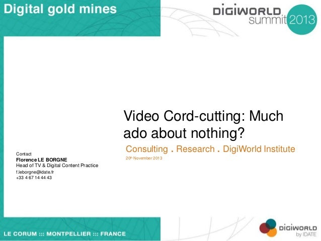 Video Cord-cutting: Much ado about nothing? Contact  Florence LE BORGNE Head of TV & Digital Content Practice f.leborgne@i...