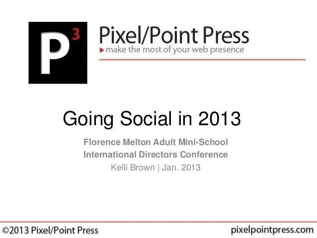 Going Social in 2013  Florence Melton Adult Mini-School  International Directors Conference         Kelli Brown | Jan. 2013