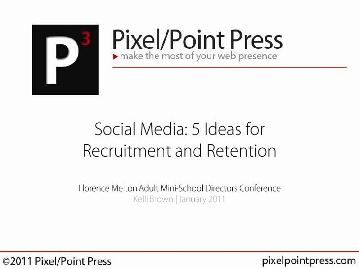 Social Media: 5 Ideas for Recruitment and RetentionFlorence Melton Adult Mini-School Directors ConferenceKelli Brown   Jan...