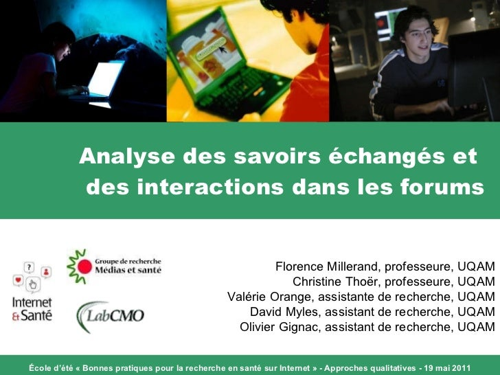 Analyse des savoirs échangés et  des interactions dans les forums Florence Millerand, professeure, UQAM Christine Thoër, p...