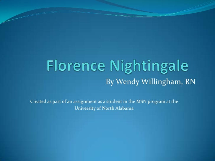 Florence Nightingale<br />By Wendy Willingham, RN<br />Created as part of an assignment as a student in the MSN program a...